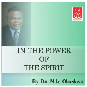 IN THE POWER OF THE SPIRIT - DR. MIKE OKONKWO