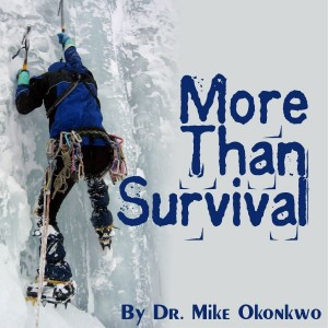 MORE THAN SURVIVAL = DR. MIKE OKONKWO