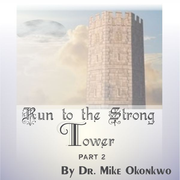 Run To The Strong Tower Part 2 by Dr Mike Okonkwo