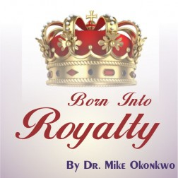 BORN INTO ROYALTY - DR. MIKE OKONKWO