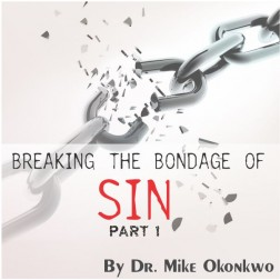 Breaking The Bondage Of Sin (Part 1) by Dr. Mike Okonkwo