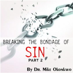 Breaking The Bondage Of Sin (Part 2) by Dr. Mike Okonkwo