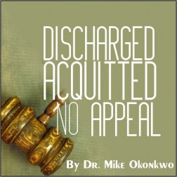DISCHARGED, ACQUITTED, NO APPEAL = DR. MIKE OKONKWO