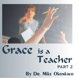 GRACE IS A TEACHER (Pt 2) = DR. MIKE OKONKWO