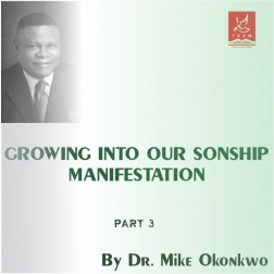 Growing Into Our Sonship Manifestation- Part 3 by Dr. Mike Okonkwo
