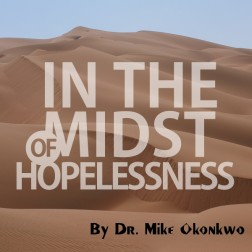IN THE MIDST OF HOPELESSNESS = DR. MIKE OKONKWO