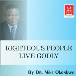 Righteous People Live Godly - Dr. Mike Okonkwo (video)