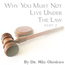 Why You Must Not Live Under The Law (Pt 2) - Dr. Mike Okonkwo (video)